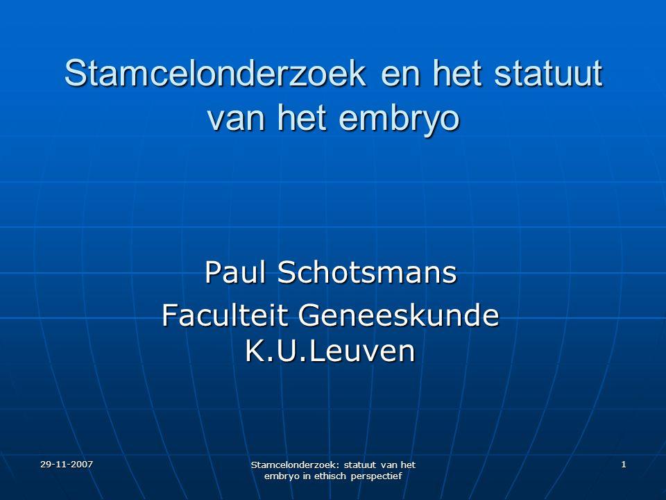 29-11-2007 Stamcelonderzoek: statuut van het embryo in ethisch perspectief 1 Stamcelonderzoek en het statuut van het embryo Paul Schotsmans Faculteit