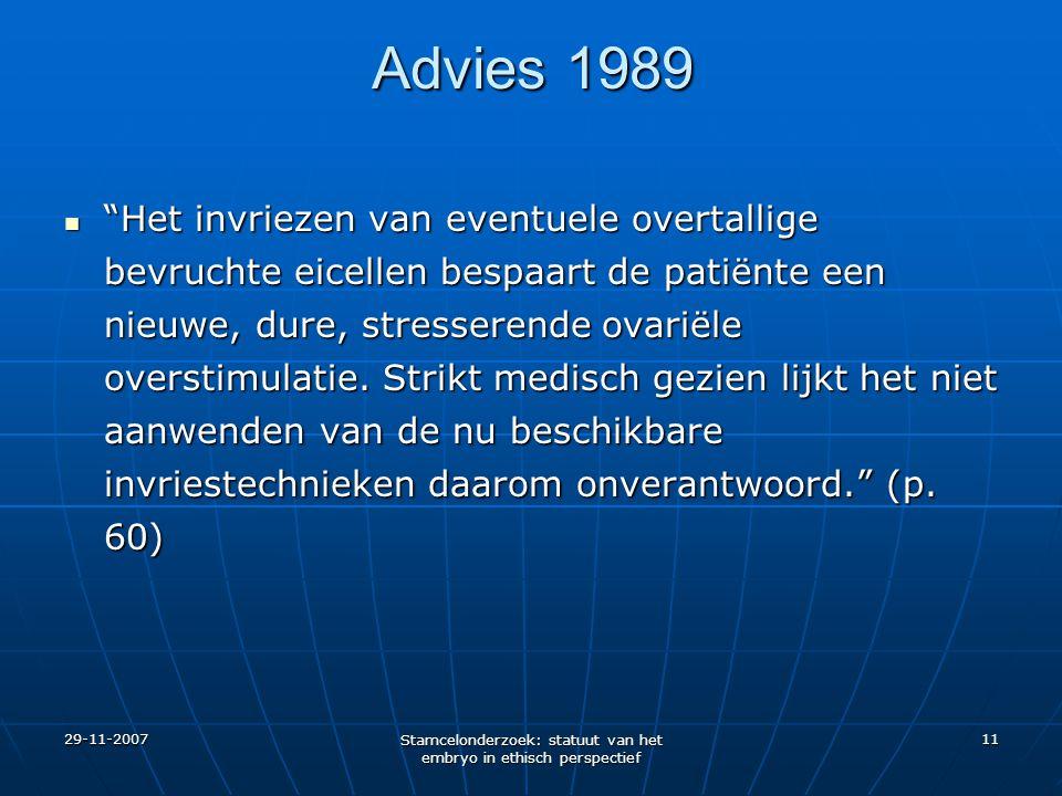 """29-11-2007 Stamcelonderzoek: statuut van het embryo in ethisch perspectief 11 Advies 1989 """"Het invriezen van eventuele overtallige bevruchte eicellen"""