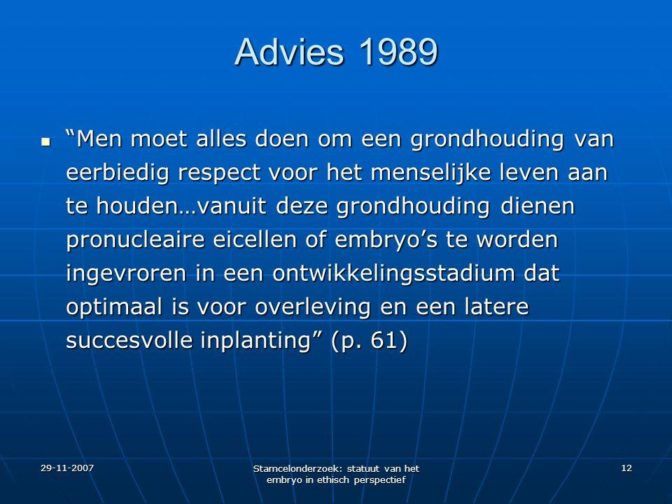 """29-11-2007 Stamcelonderzoek: statuut van het embryo in ethisch perspectief 12 Advies 1989 """"Men moet alles doen om een grondhouding van eerbiedig respe"""