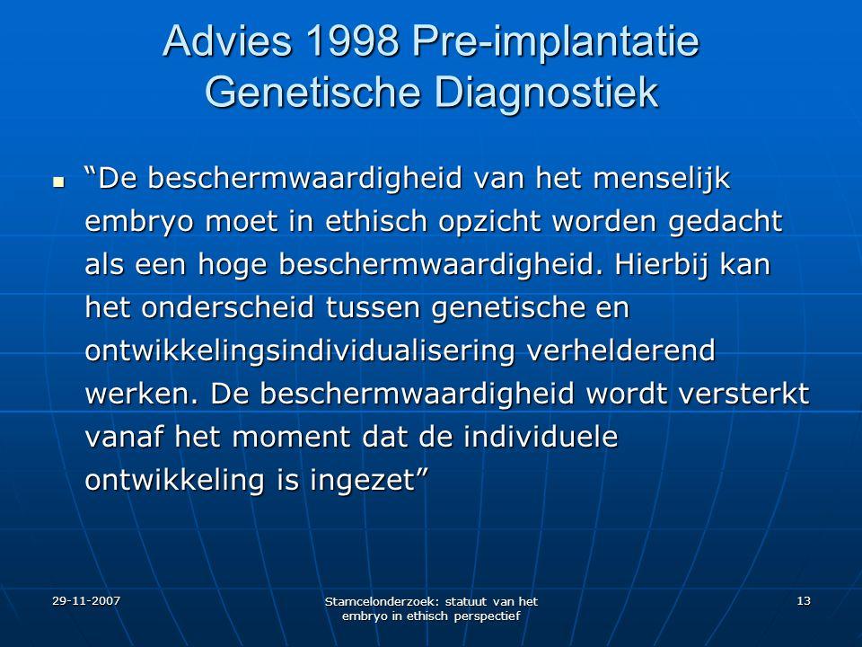 """29-11-2007 Stamcelonderzoek: statuut van het embryo in ethisch perspectief 13 Advies 1998 Pre-implantatie Genetische Diagnostiek """"De beschermwaardighe"""