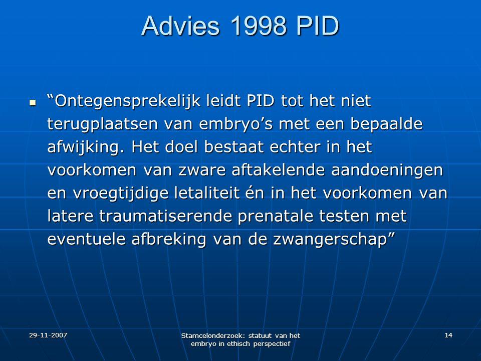 """29-11-2007 Stamcelonderzoek: statuut van het embryo in ethisch perspectief 14 Advies 1998 PID """"Ontegensprekelijk leidt PID tot het niet terugplaatsen"""
