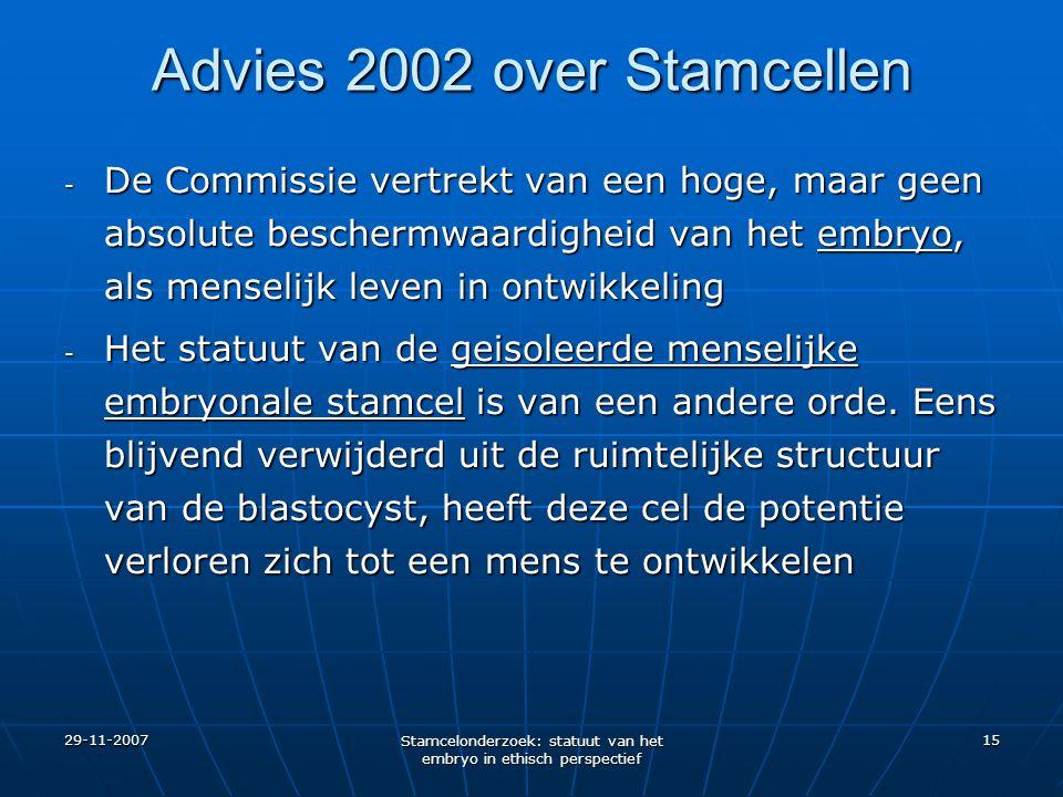 29-11-2007 Stamcelonderzoek: statuut van het embryo in ethisch perspectief 15 Advies 2002 over Stamcellen - De Commissie vertrekt van een hoge, maar g