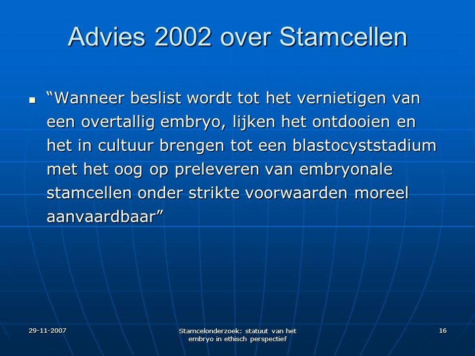 """29-11-2007 Stamcelonderzoek: statuut van het embryo in ethisch perspectief 16 Advies 2002 over Stamcellen """"Wanneer beslist wordt tot het vernietigen v"""