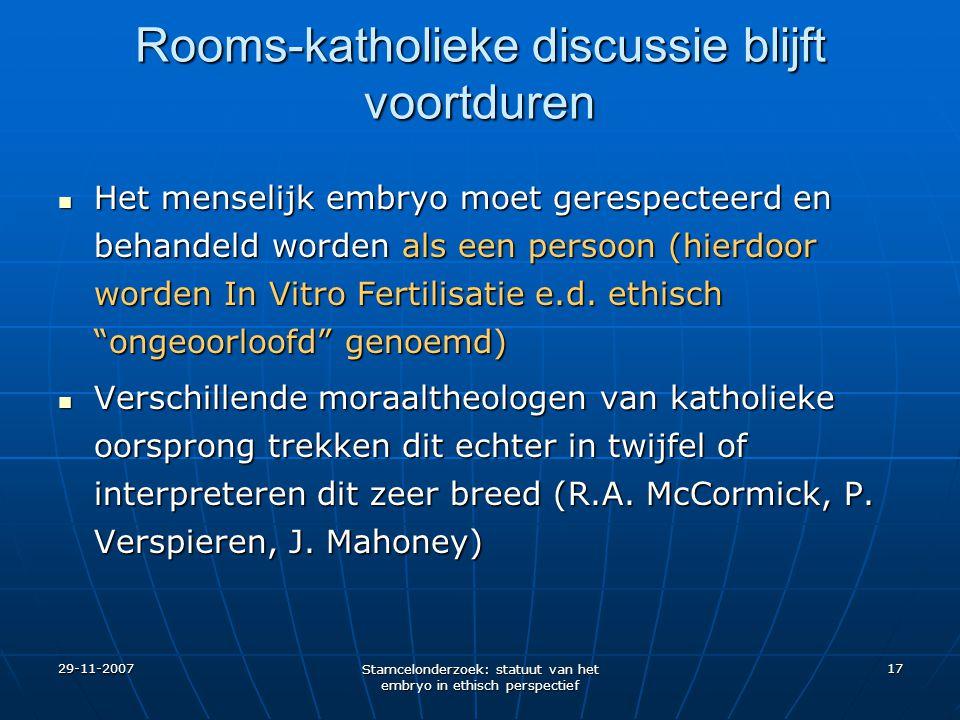29-11-2007 Stamcelonderzoek: statuut van het embryo in ethisch perspectief 17 Rooms-katholieke discussie blijft voortduren Het menselijk embryo moet g