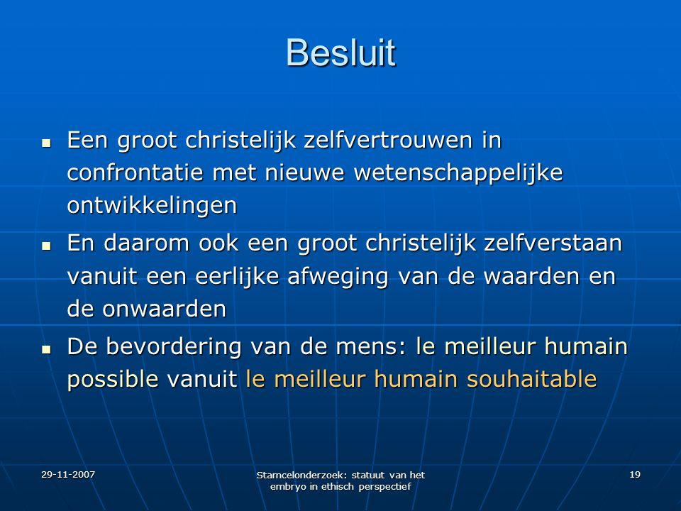 29-11-2007 Stamcelonderzoek: statuut van het embryo in ethisch perspectief 19 Besluit Een groot christelijk zelfvertrouwen in confrontatie met nieuwe