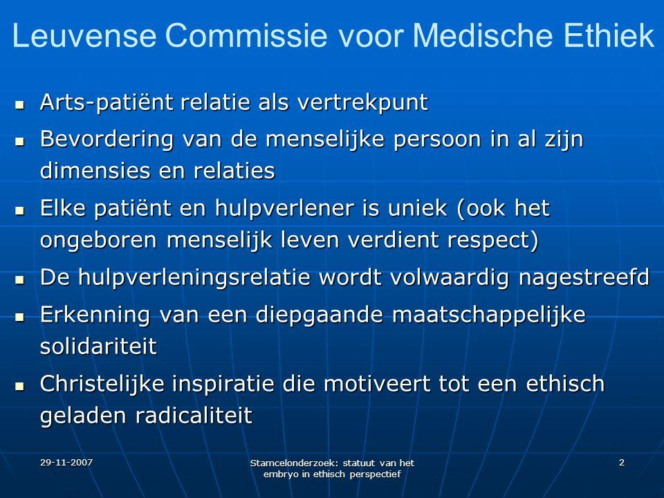 29-11-2007 Stamcelonderzoek: statuut van het embryo in ethisch perspectief 2 Leuvense Commissie voor Medische Ethiek Arts-patiënt relatie als vertrekp
