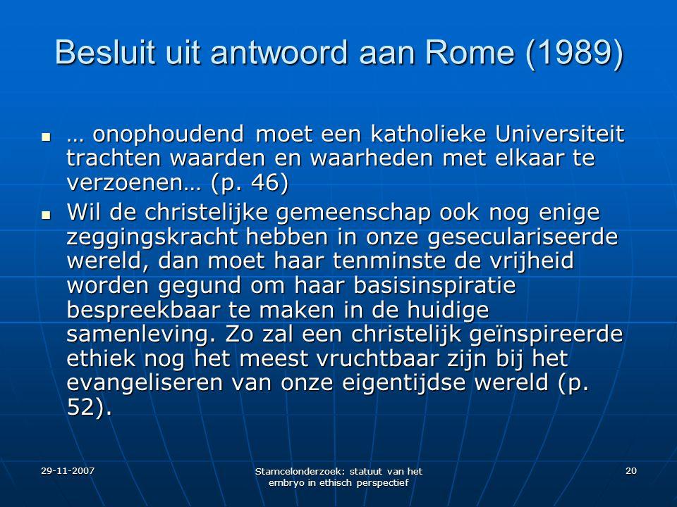 29-11-2007 Stamcelonderzoek: statuut van het embryo in ethisch perspectief 20 Besluit uit antwoord aan Rome (1989) … onophoudend moet een katholieke U