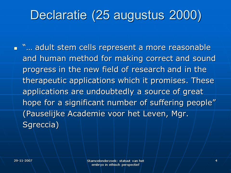 29-11-2007 Stamcelonderzoek: statuut van het embryo in ethisch perspectief 15 Advies 2002 over Stamcellen - De Commissie vertrekt van een hoge, maar geen absolute beschermwaardigheid van het embryo, als menselijk leven in ontwikkeling - Het statuut van de geisoleerde menselijke embryonale stamcel is van een andere orde.