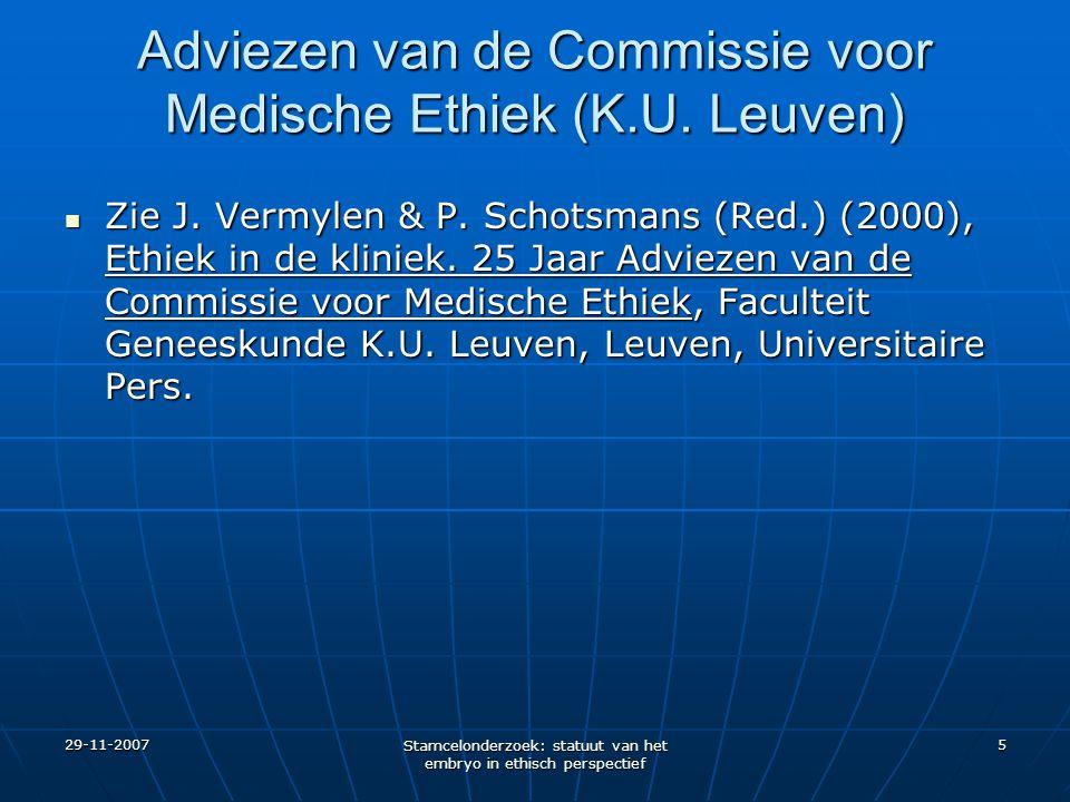 29-11-2007 Stamcelonderzoek: statuut van het embryo in ethisch perspectief 5 Adviezen van de Commissie voor Medische Ethiek (K.U. Leuven) Zie J. Vermy