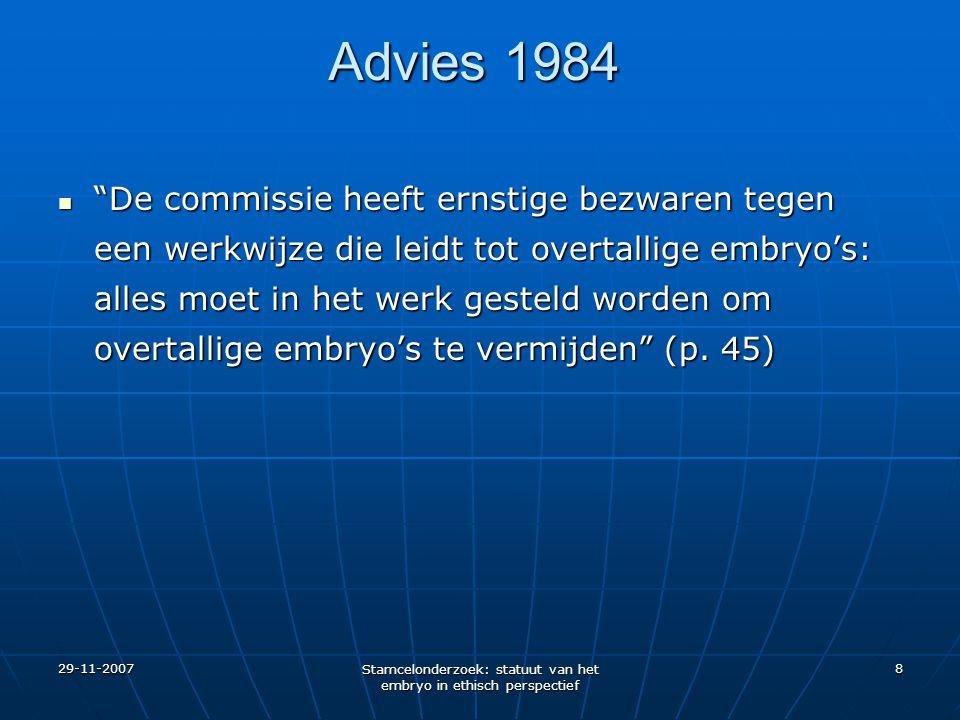 """29-11-2007 Stamcelonderzoek: statuut van het embryo in ethisch perspectief 8 Advies 1984 """"De commissie heeft ernstige bezwaren tegen een werkwijze die"""