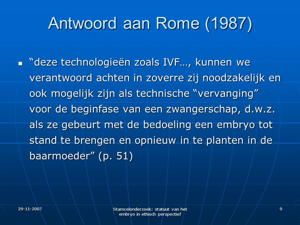 """29-11-2007 Stamcelonderzoek: statuut van het embryo in ethisch perspectief 9 Antwoord aan Rome (1987) """"deze technologieën zoals IVF…, kunnen we verant"""