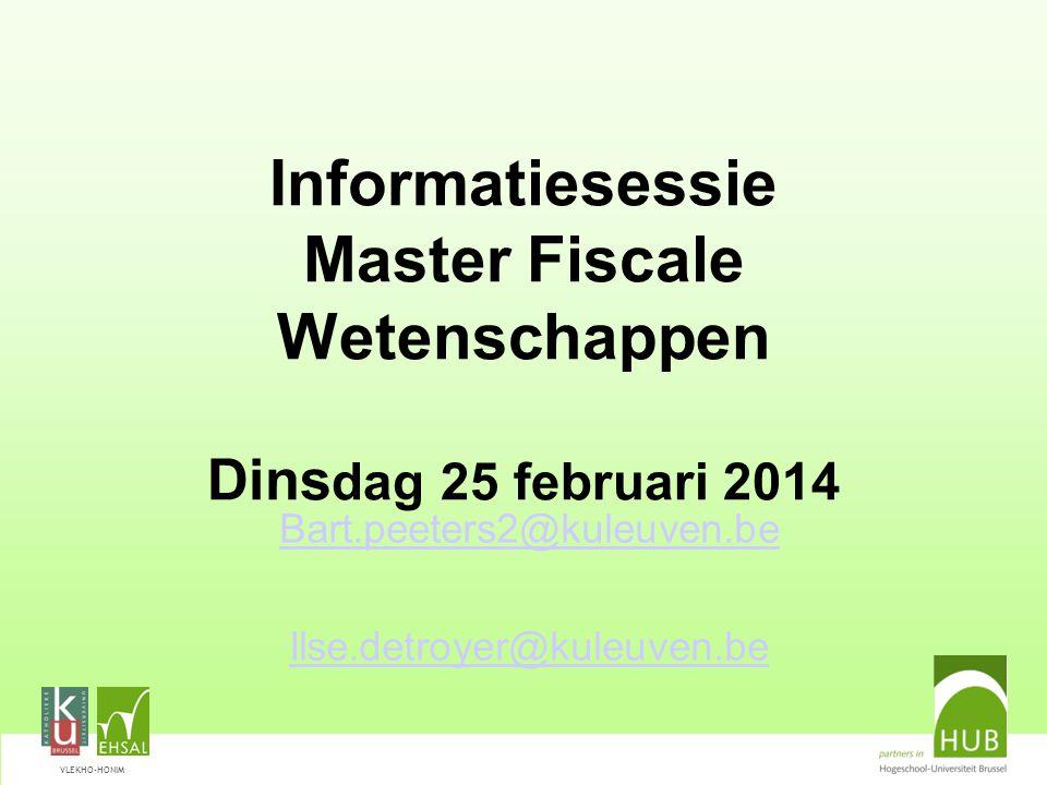 VLEKHO-HONIM Informatiesessie Master Fiscale Wetenschappen Dins dag 25 februari 2014 Bart.peeters2@kuleuven.be Ilse.detroyer@kuleuven.be