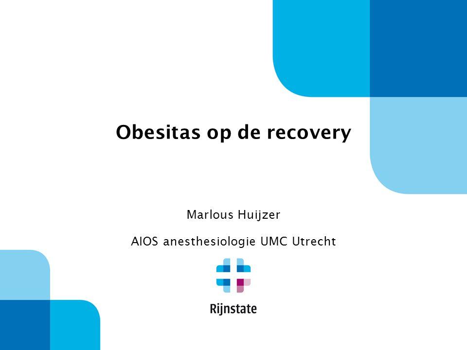 Obesitas op de recovery Marlous Huijzer AIOS anesthesiologie UMC Utrecht