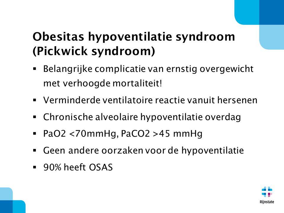 Obesitas hypoventilatie syndroom (Pickwick syndroom)  Belangrijke complicatie van ernstig overgewicht met verhoogde mortaliteit!  Verminderde ventil