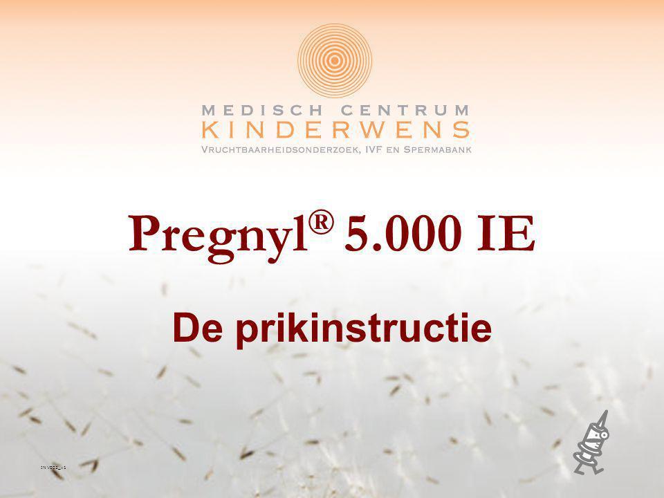 In V002_v1 Medisch Centrum Kinderwens Pregnyl ® gebruik 5.000 IE Benodigdheden: 1 ampul Pregnyl ® poeder (5.000 eenheden) 1 ampul oplosvloeistof 2 ml spuitje Grote naald Klein naaldje