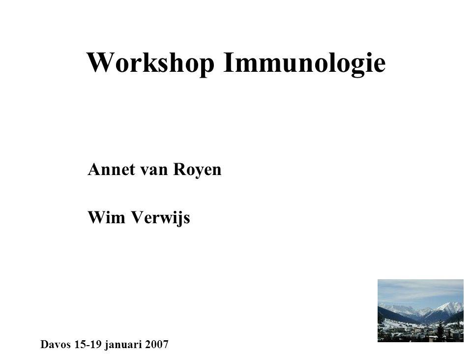 Workshop Immunologie Annet van Royen Wim Verwijs Davos 15-19 januari 2007