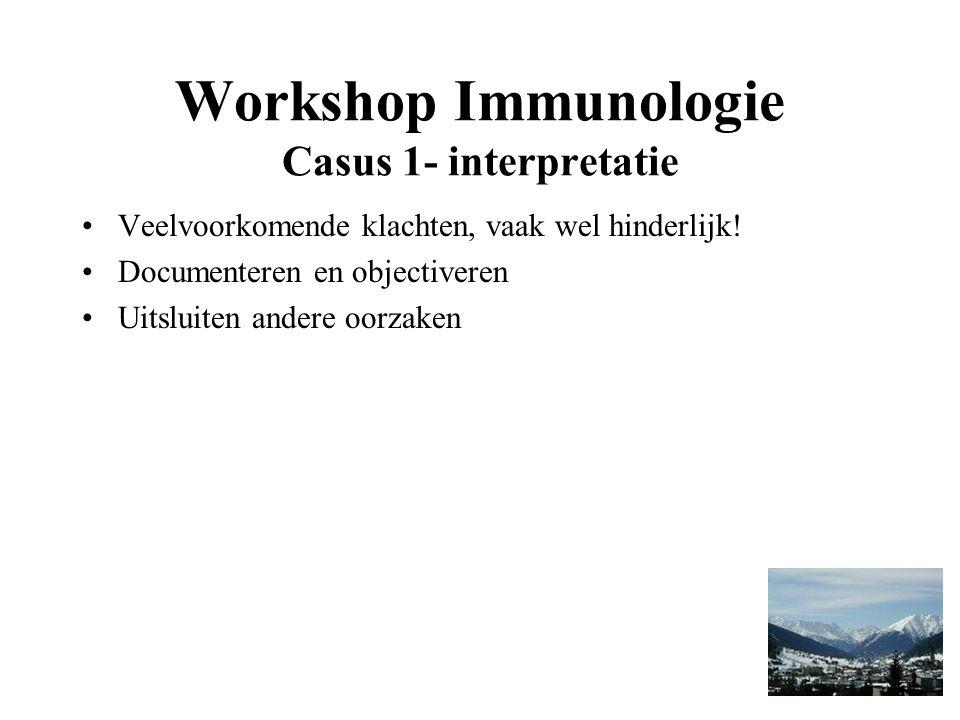 Workshop Immunologie Casus 1- interpretatie Veelvoorkomende klachten, vaak wel hinderlijk.