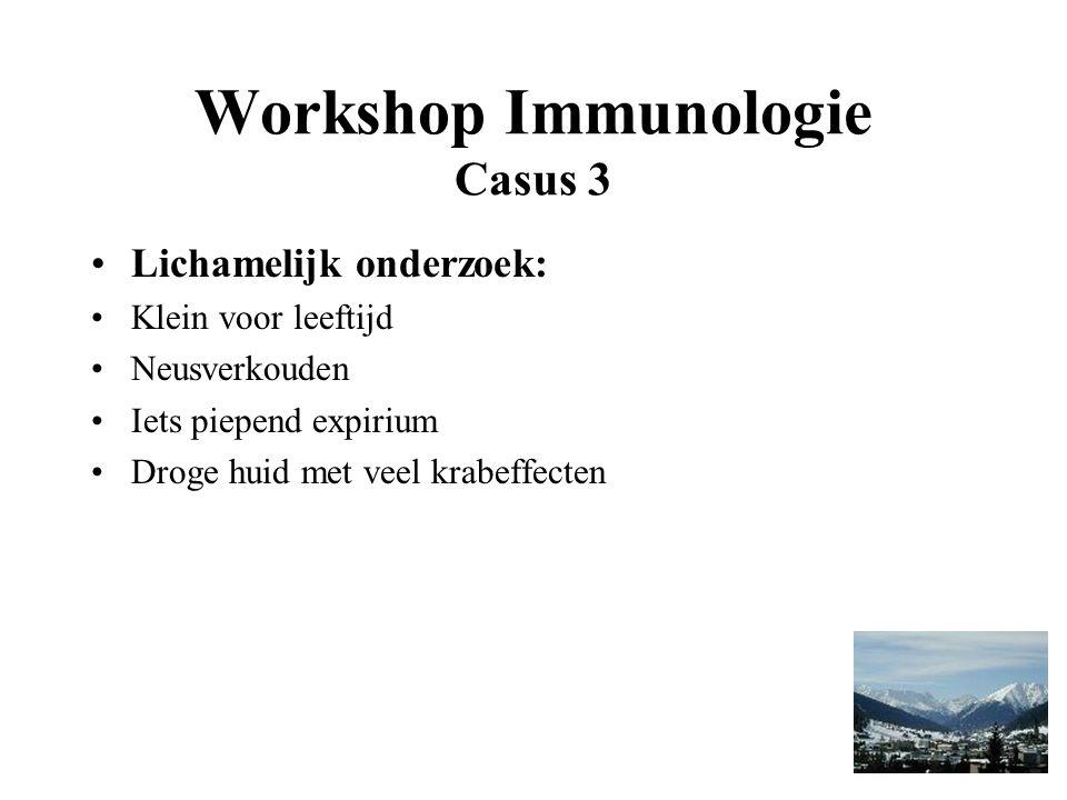 Workshop Immunologie Casus 3 Lichamelijk onderzoek: Klein voor leeftijd Neusverkouden Iets piepend expirium Droge huid met veel krabeffecten