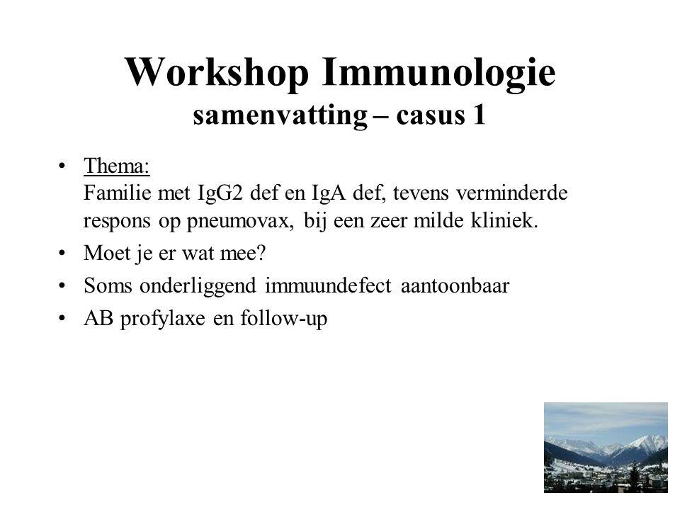 Workshop Immunologie samenvatting – casus 1 Thema: Familie met IgG2 def en IgA def, tevens verminderde respons op pneumovax, bij een zeer milde kliniek.