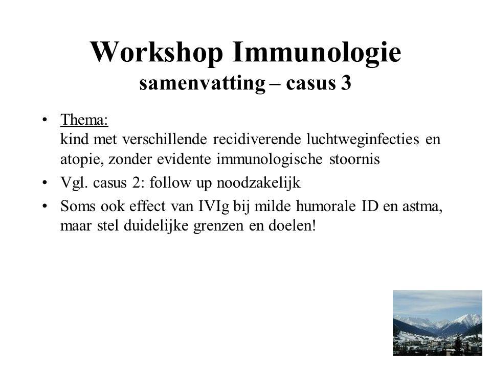 Workshop Immunologie samenvatting – casus 3 Thema: kind met verschillende recidiverende luchtweginfecties en atopie, zonder evidente immunologische stoornis Vgl.
