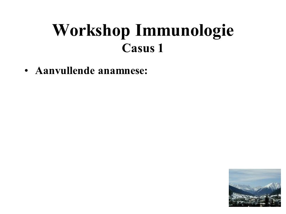 Workshop Immunologie Casus 1 Aanvullende anamnese: