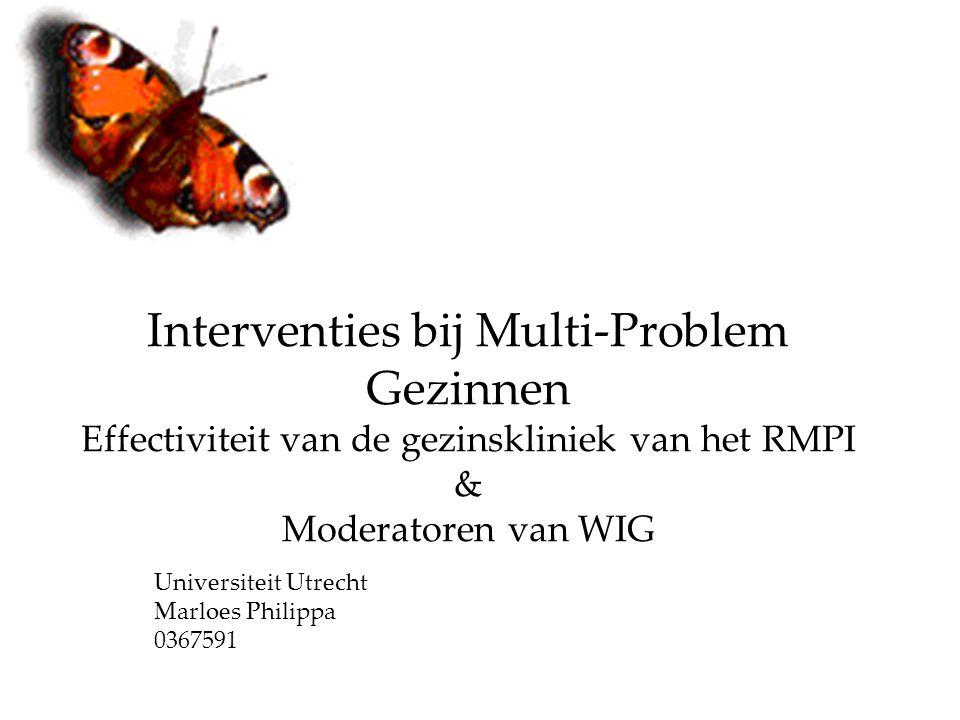 Interventies bij Multi-Problem Gezinnen Effectiviteit van de gezinskliniek van het RMPI & Moderatoren van WIG Universiteit Utrecht Marloes Philippa 0367591