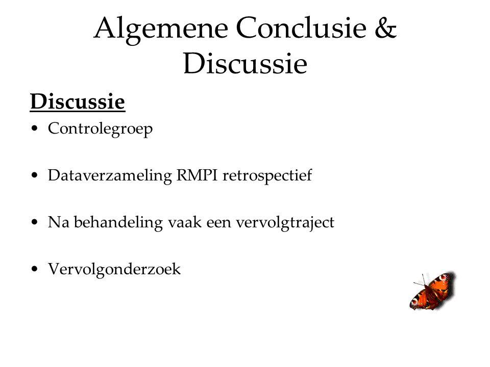 Algemene Conclusie & Discussie Discussie Controlegroep Dataverzameling RMPI retrospectief Na behandeling vaak een vervolgtraject Vervolgonderzoek