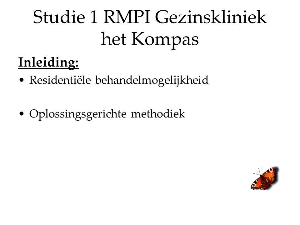 Studie 1 RMPI Gezinskliniek het Kompas Inleiding: Residentiële behandelmogelijkheid Oplossingsgerichte methodiek