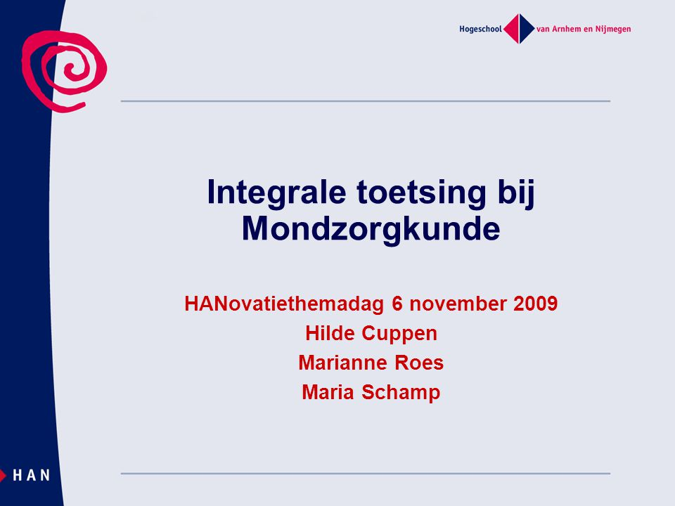Integrale toetsing bij Mondzorgkunde HANovatiethemadag 6 november 2009 Hilde Cuppen Marianne Roes Maria Schamp
