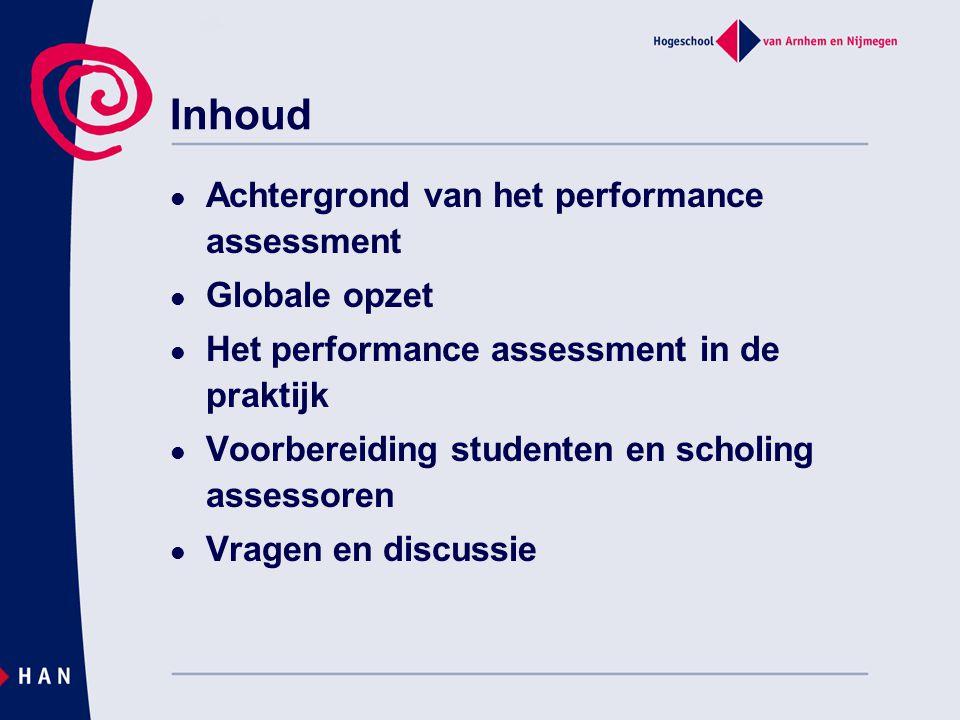 Organisatie performance assessment Elk assessment duurt 2 uur 2 afnamen per dagdeel 2 assessoren per student Feedback per competentie Per competentie cijfer bepalen a.d.h.v.