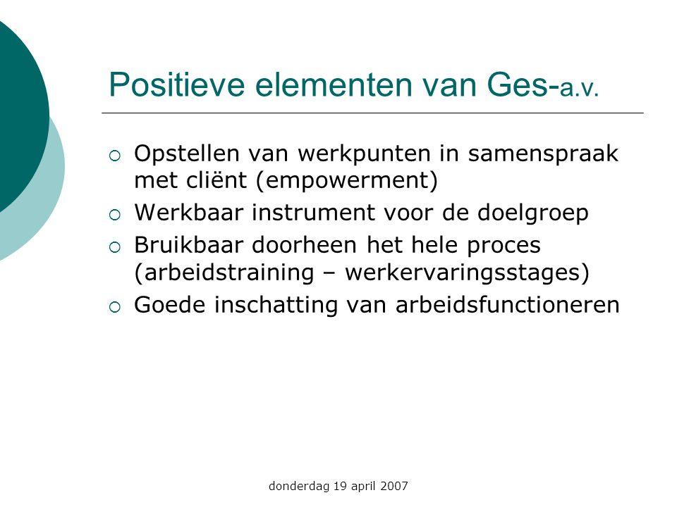 Positieve elementen van Ges- a.v.  Opstellen van werkpunten in samenspraak met cliënt (empowerment)  Werkbaar instrument voor de doelgroep  Bruikba