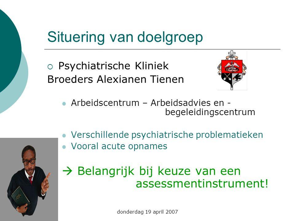donderdag 19 april 2007 Objectieven  Zoeken naar een instrument om objectieve info te verkrijgen van het arbeidsfunctioneren van psychiatrische patiënten op een bepaald moment.