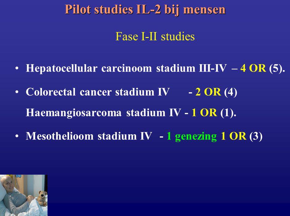 Pilot studies IL-2 bij mensen Hepatocellular carcinoom stadium III-IV – 4 OR (5). Colorectal cancer stadium IV- 2 OR (4) Haemangiosarcoma stadium IV -