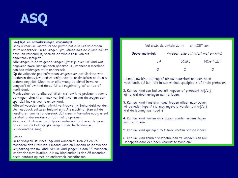 ASQ Leeftijd en ontwikkelingen vragenlijst Dank u voor uw voortdurende participatie in het voldragen stuit onderzoek. Deze vragenlijst, samen met de 2