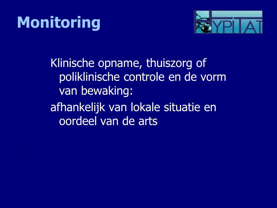 Monitoring Klinische opname, thuiszorg of poliklinische controle en de vorm van bewaking: afhankelijk van lokale situatie en oordeel van de arts