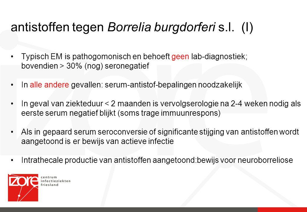 antistoffen tegen Borrelia burgdorferi s.l. (I) Typisch EM is pathogomonisch en behoeft geen lab-diagnostiek; bovendien > 30% (nog) seronegatief In al