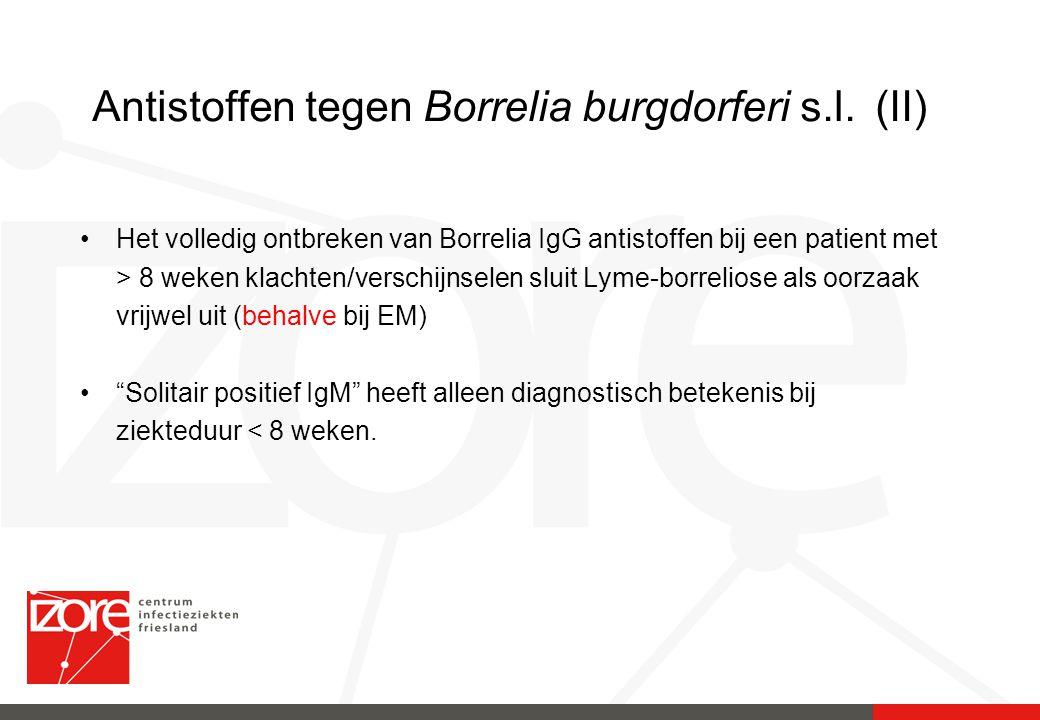 Antistoffen tegen Borrelia burgdorferi s.l. (II) Het volledig ontbreken van Borrelia IgG antistoffen bij een patient met > 8 weken klachten/verschijns