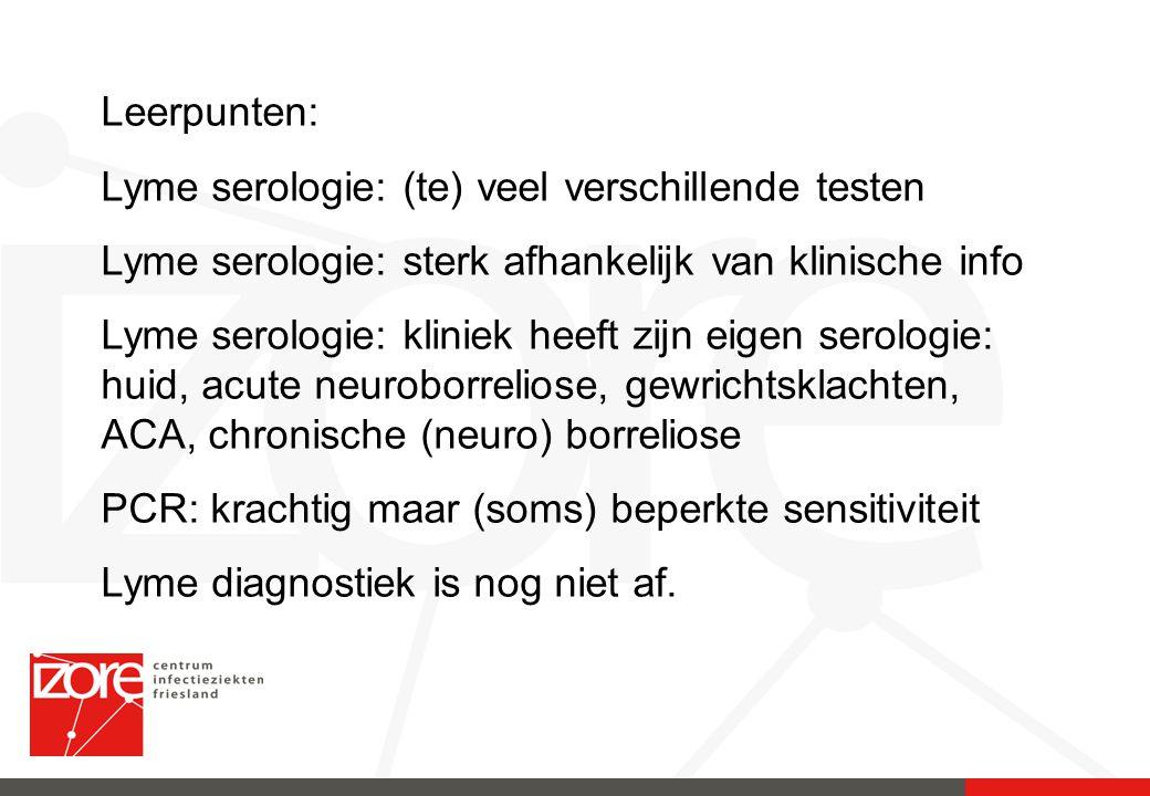 Leerpunten: Lyme serologie: (te) veel verschillende testen Lyme serologie: sterk afhankelijk van klinische info Lyme serologie: kliniek heeft zijn eig