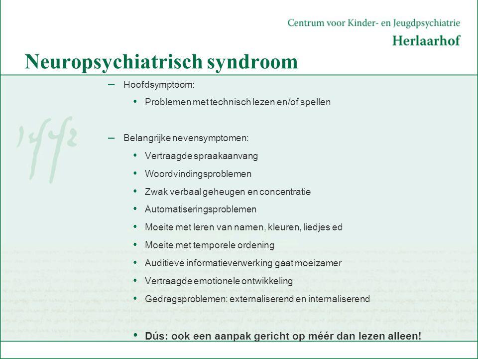 Neuropsychiatrisch syndroom – Hoofdsymptoom: Problemen met technisch lezen en/of spellen – Belangrijke nevensymptomen: Vertraagde spraakaanvang Woordv