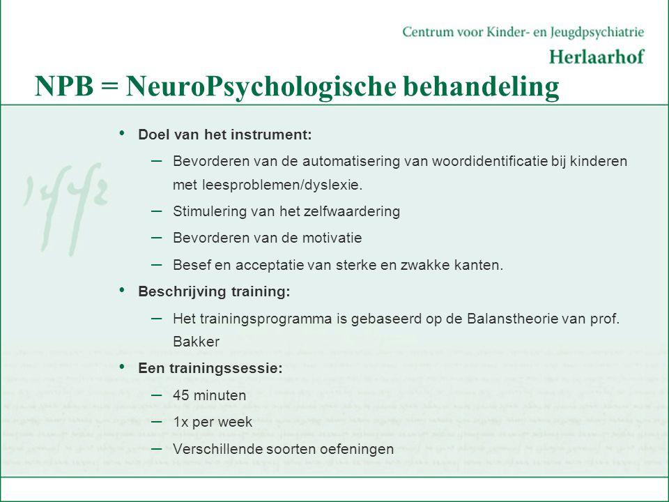 NPB = NeuroPsychologische behandeling Doel van het instrument: – Bevorderen van de automatisering van woordidentificatie bij kinderen met leesprobleme