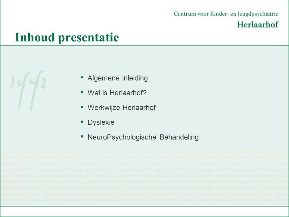 Inhoud presentatie Algemene inleiding Wat is Herlaarhof? Werkwijze Herlaarhof Dyslexie NeuroPsychologische Behandeling