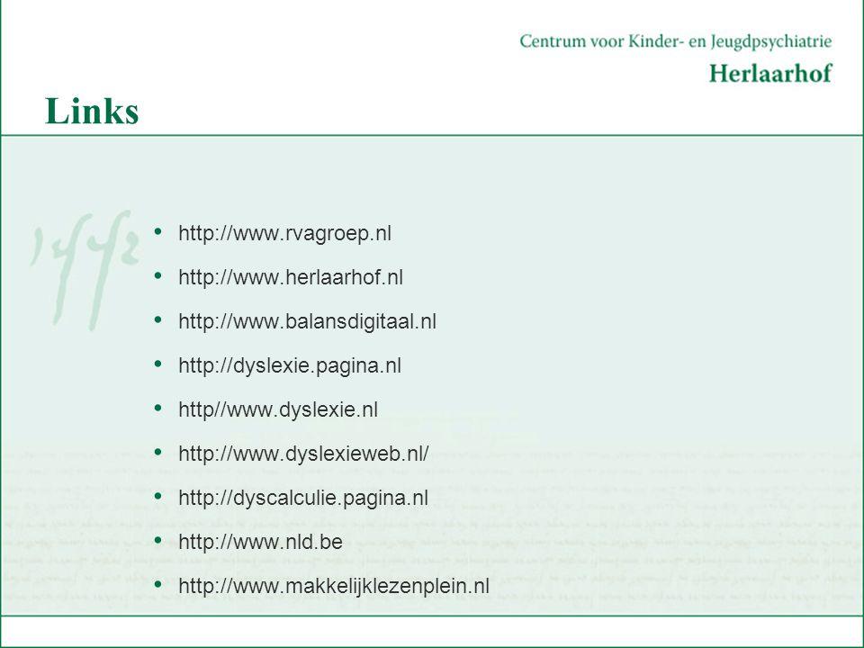 Links http://www.rvagroep.nl http://www.herlaarhof.nl http://www.balansdigitaal.nl http://dyslexie.pagina.nl http//www.dyslexie.nl http://www.dyslexie