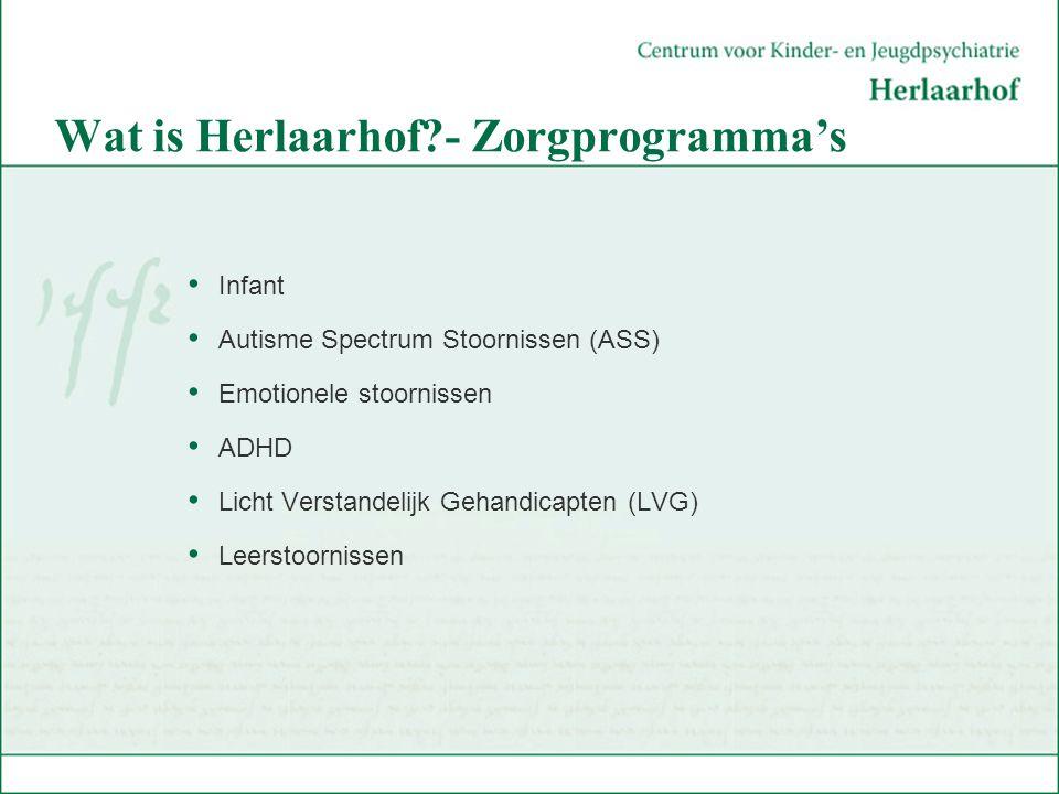 Wat is Herlaarhof?- Zorgprogramma's Infant Autisme Spectrum Stoornissen (ASS) Emotionele stoornissen ADHD Licht Verstandelijk Gehandicapten (LVG) Leer