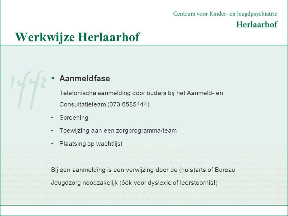 Werkwijze Herlaarhof Aanmeldfase - Telefonische aanmelding door ouders bij het Aanmeld- en Consultatieteam (073 6585444) - Screening - Toewijzing aan