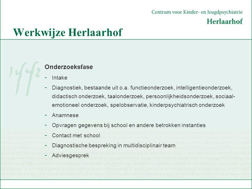 Werkwijze Herlaarhof Onderzoeksfase - Intake - Diagnostiek, bestaande uit o.a. functieonderzoek, intelligentieonderzoek, didactisch onderzoek, taalond