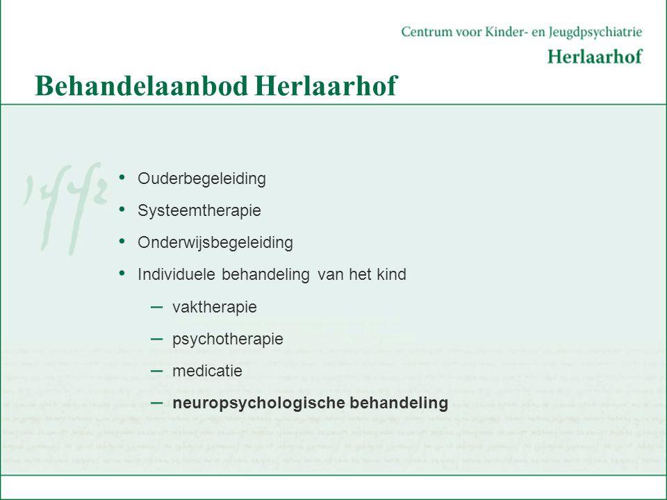 Behandelaanbod Herlaarhof Ouderbegeleiding Systeemtherapie Onderwijsbegeleiding Individuele behandeling van het kind – vaktherapie – psychotherapie –