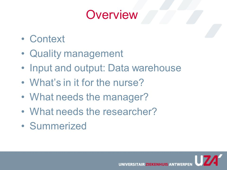 Overview Context Quality management Input and output: Data warehouse What's in it for the nurse.
