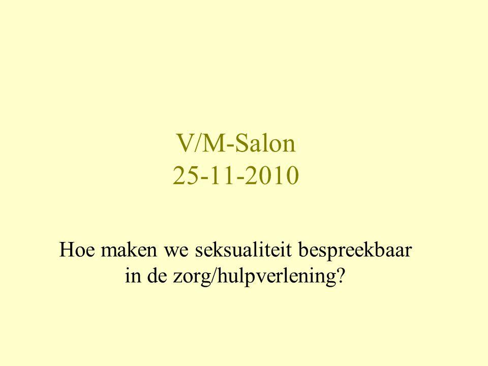 V/M-Salon 25-11-2010 Hoe maken we seksualiteit bespreekbaar in de zorg/hulpverlening?