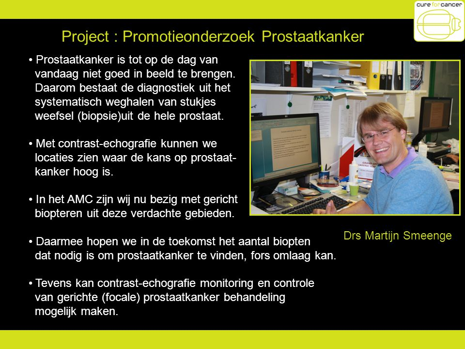 Project : Promotieonderzoek Prostaatkanker Prostaatkanker is tot op de dag van vandaag niet goed in beeld te brengen. Daarom bestaat de diagnostiek ui