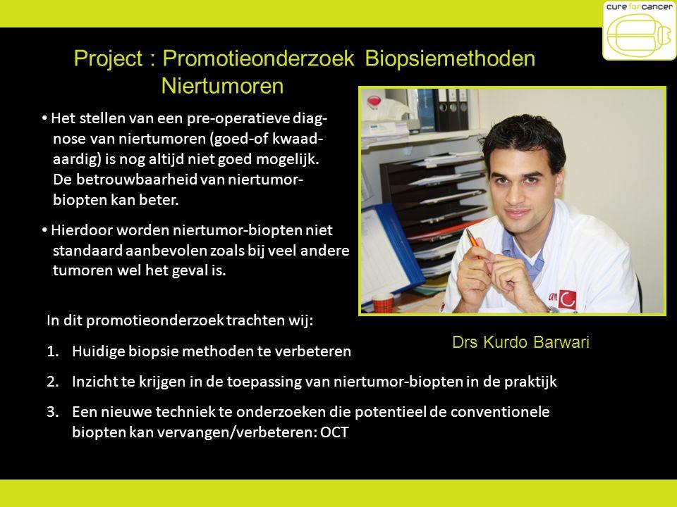 Project : Promotieonderzoek Biopsiemethoden Niertumoren Kurdo Barwari Het stellen van een pre-operatieve diag- nose van niertumoren (goed-of kwaad- aa